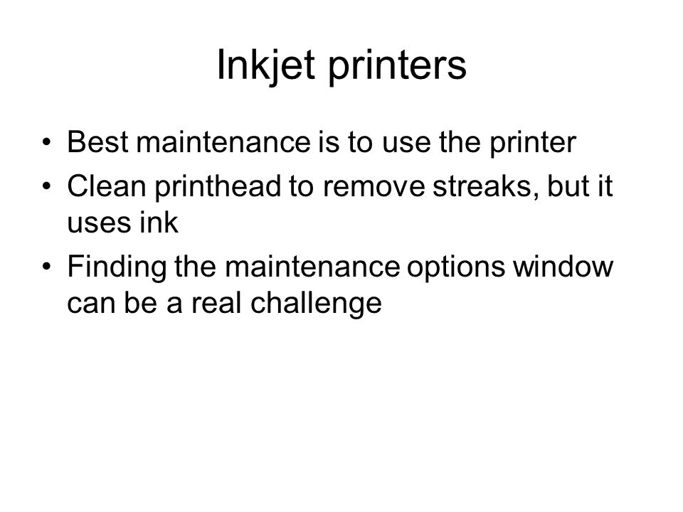 Inkjet printers Best maintenance is to use the printer Clean printhead to remove streaks, but it uses ink Finding the maintenance options window can be a real challenge