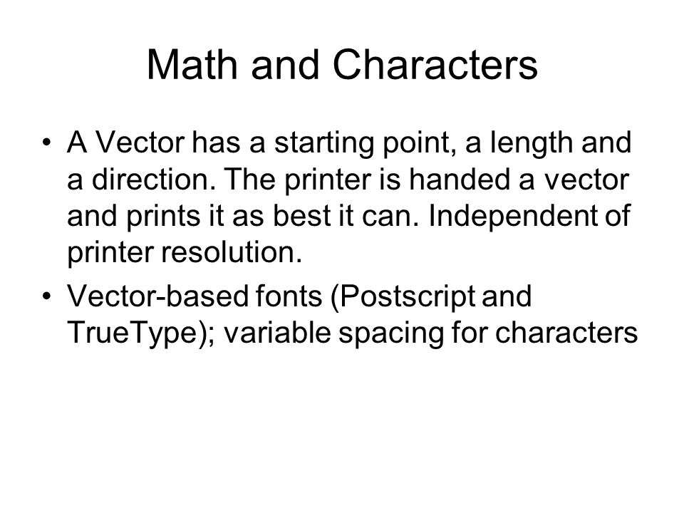 Math and Characters A Vector has a starting point, a length and a direction.