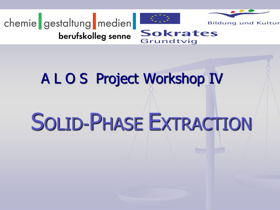 A L O S Project Workshop IV S OLID- P HASE E XTRACTION
