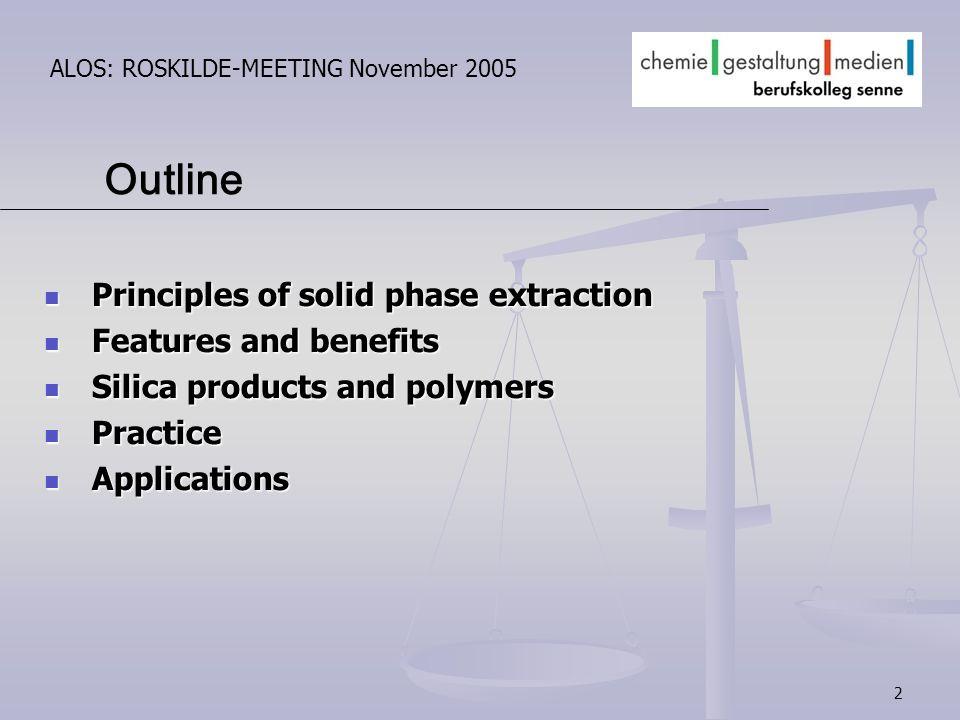 2 ALOS: ROSKILDE-MEETING November 2005 Principles of solid phase extraction Principles of solid phase extraction Features and benefits Features and be