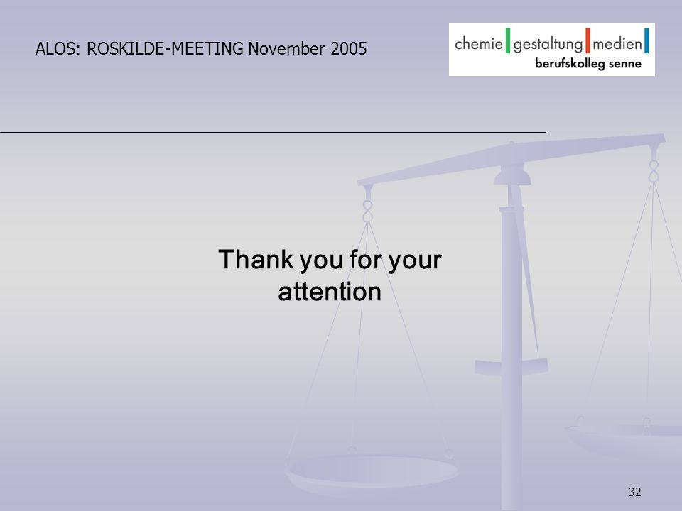 32 ALOS: ROSKILDE-MEETING November 2005 Thank you for your attention