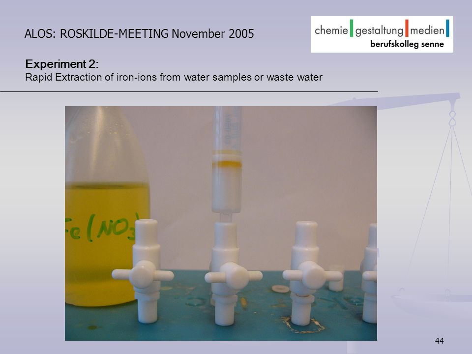 44 ALOS: ROSKILDE-MEETING November 2005 Experiment 2: Rapid Extraction of iron-ions from water samples or waste water