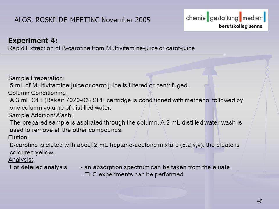 48 ALOS: ROSKILDE-MEETING November 2005 Experiment 4: Rapid Extraction of ß-carotine from Multivitamine-juice or carot-juice Sample Preparation: 5 mL