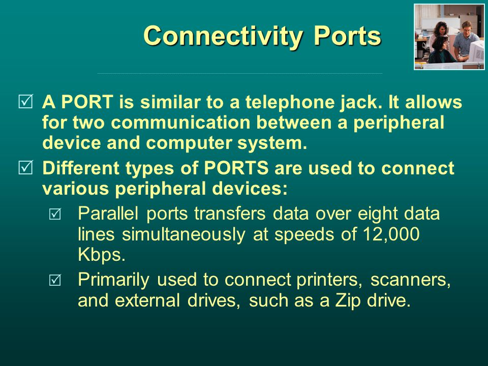 Connectivity Ports A PORT is similar to a telephone jack.