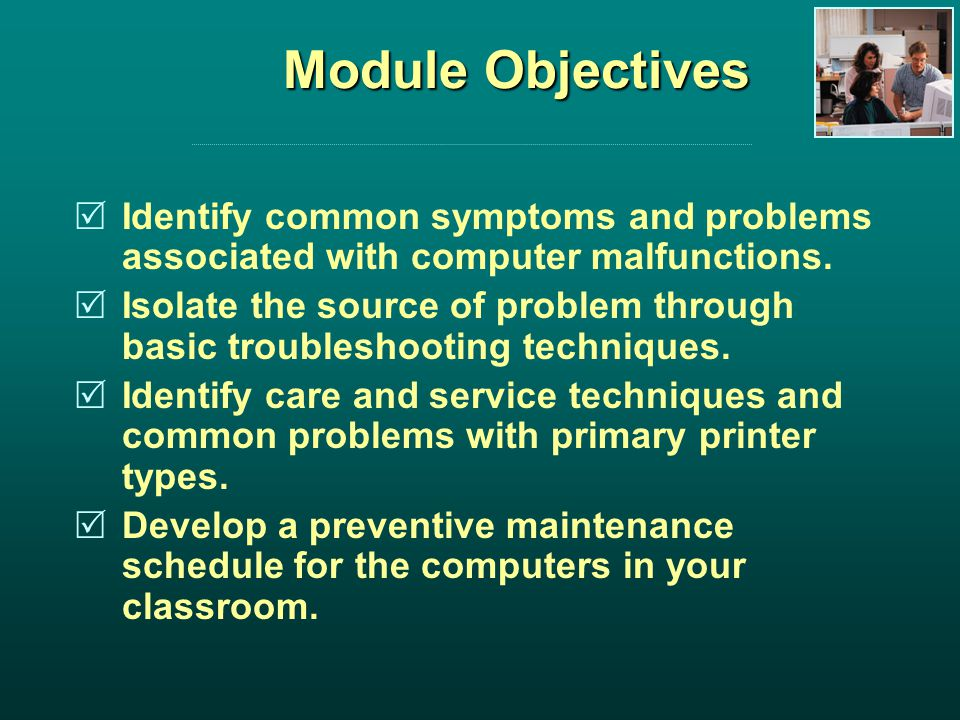 Module Objectives Identify common symptoms and problems associated with computer malfunctions.