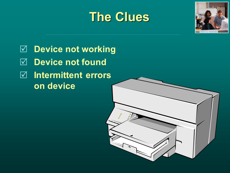The Clues Device not working Device not found Intermittent errors on device
