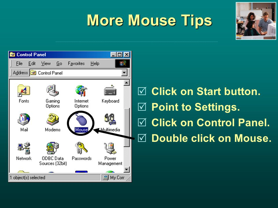 More Mouse Tips Click on Start button. Point to Settings.