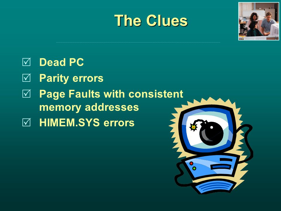 The Clues Dead PC Parity errors Page Faults with consistent memory addresses HIMEM.SYS errors