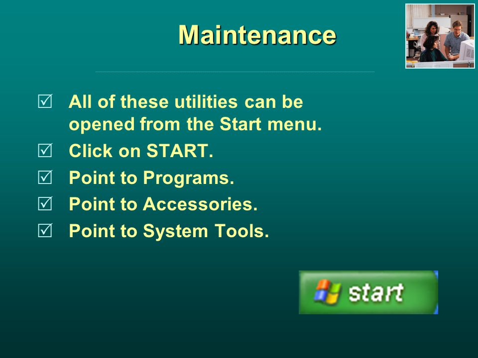 Maintenance All of these utilities can be opened from the Start menu.