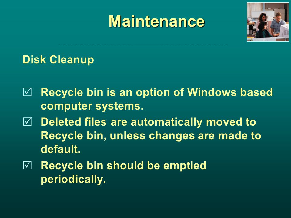Maintenance Disk Cleanup Recycle bin is an option of Windows based computer systems.