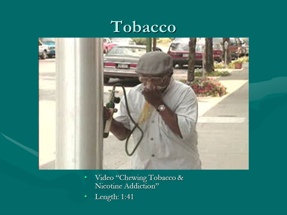 Tobacco Video Chewing Tobacco & Nicotine AddictionVideo Chewing Tobacco & Nicotine Addiction Length: 1:41Length: 1:41