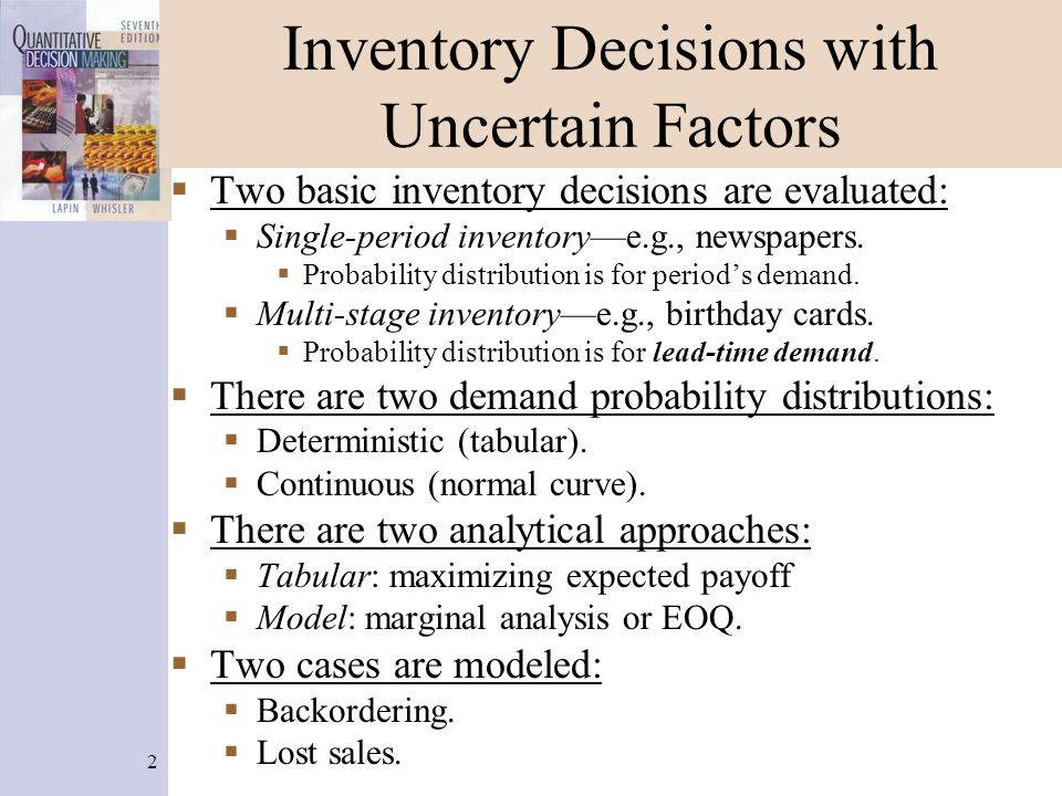 2 Inventory Decisions with Uncertain Factors Two basic inventory decisions are evaluated: Single-period inventorye.g., newspapers.