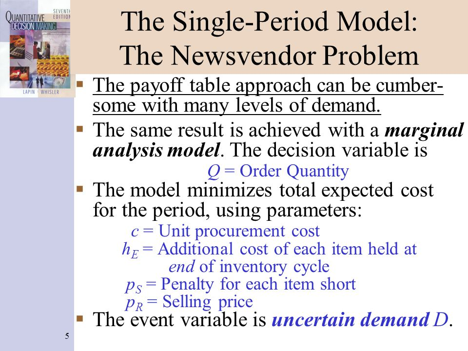 16 Multiperiod Inventory Policies: Discrete Lead-Time Demand Solution: The starting order quantity is: Using the above, we compute: The smallest cumulative lead-time demand probability >.93 is.95, corresponding to 7 cartridges.