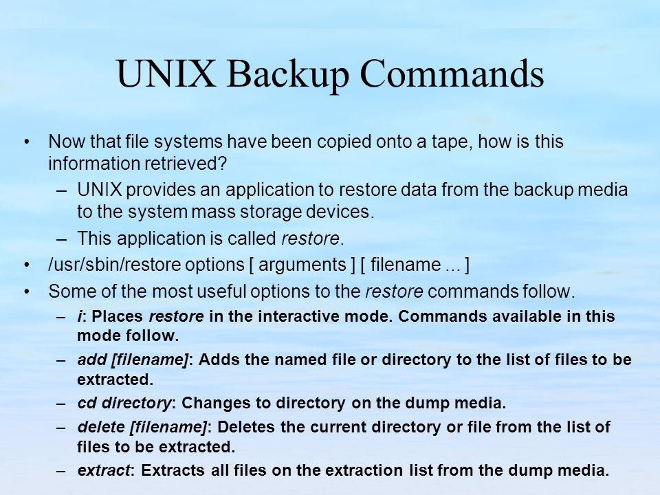 UNIX Backup Commands Now that file systems have been copied onto a tape, how is this information retrieved.