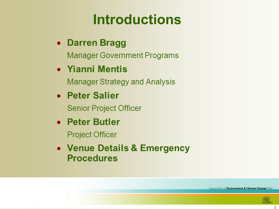 2 Introductions Darren Bragg Manager Government Programs Yianni Mentis Manager Strategy and Analysis Peter Salier Senior Project Officer Peter Butler Project Officer Venue Details & Emergency Procedures