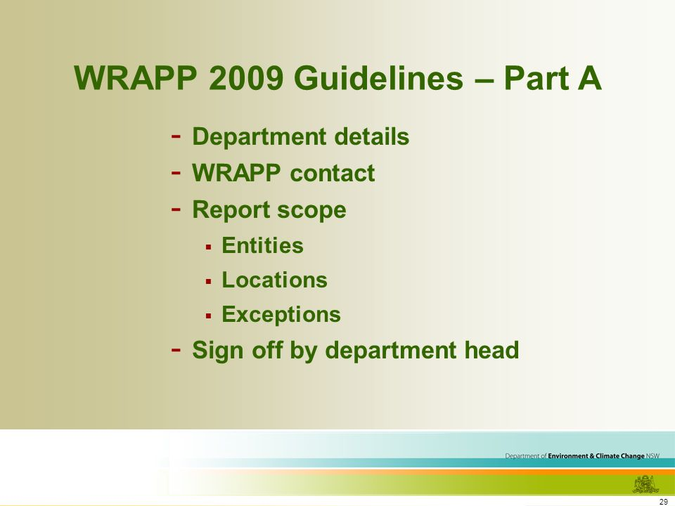 29 WRAPP 2009 Guidelines – Part A - Department details - WRAPP contact - Report scope Entities Locations Exceptions - Sign off by department head