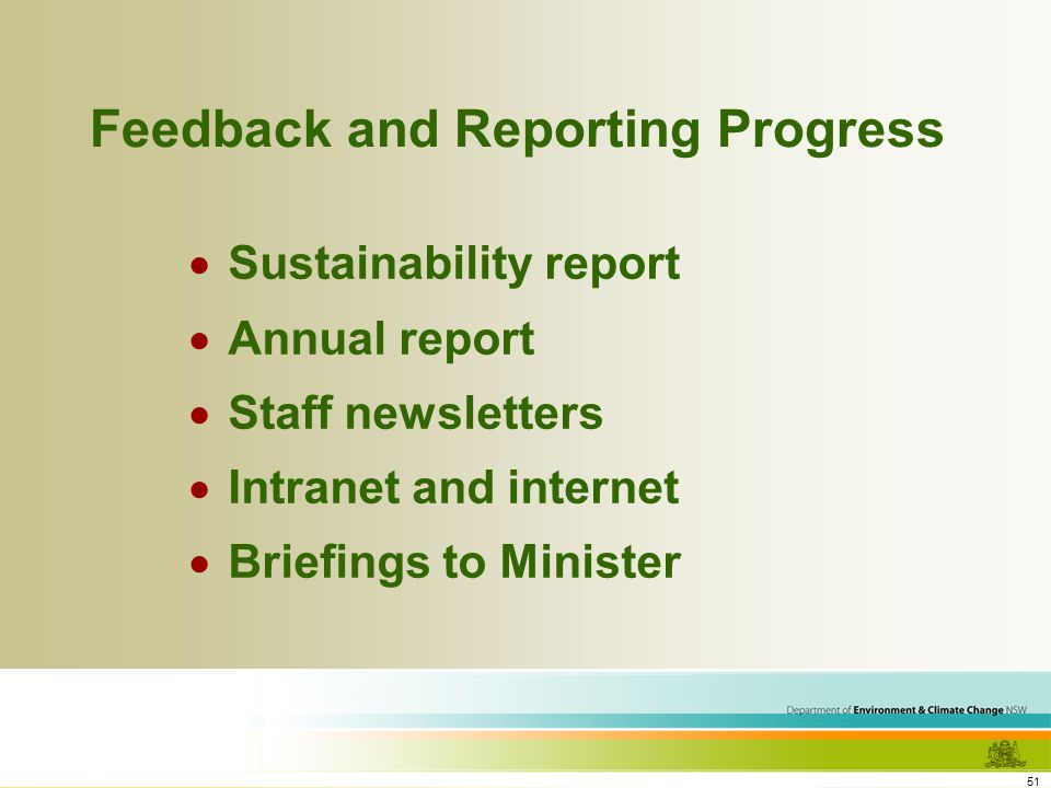 51 Feedback and Reporting Progress Sustainability report Annual report Staff newsletters Intranet and internet Briefings to Minister