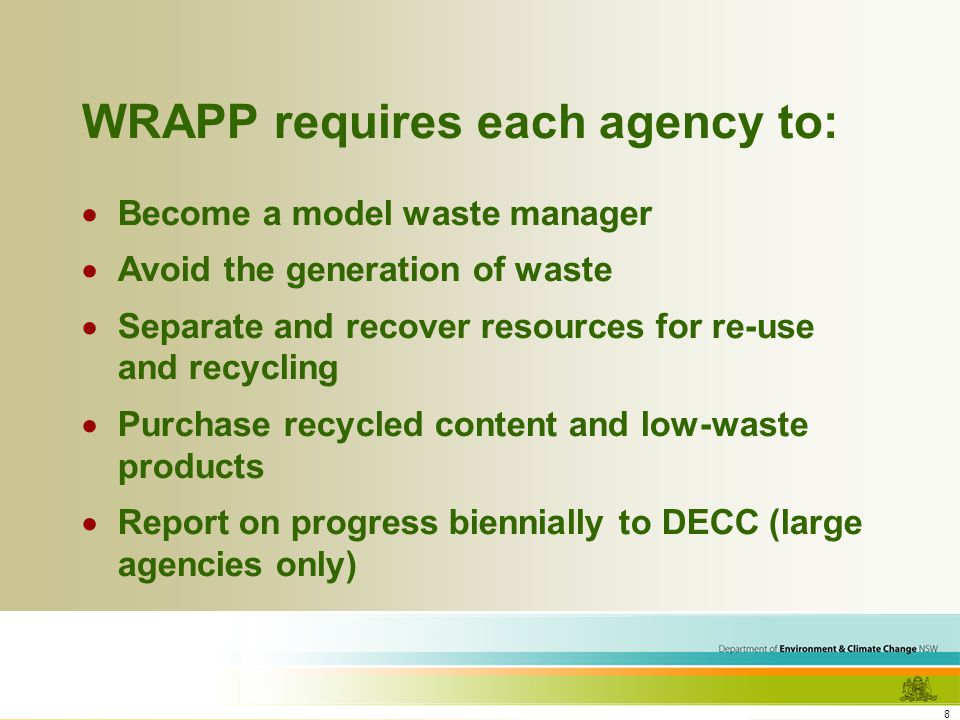 9 Target materials for reporting Reduction, recovery and recycling of: - Paper - Office products (toners and computers) - Co-mingled containers (offices and public places) - Packaging - Vegetation waste - Construction and demolition waste