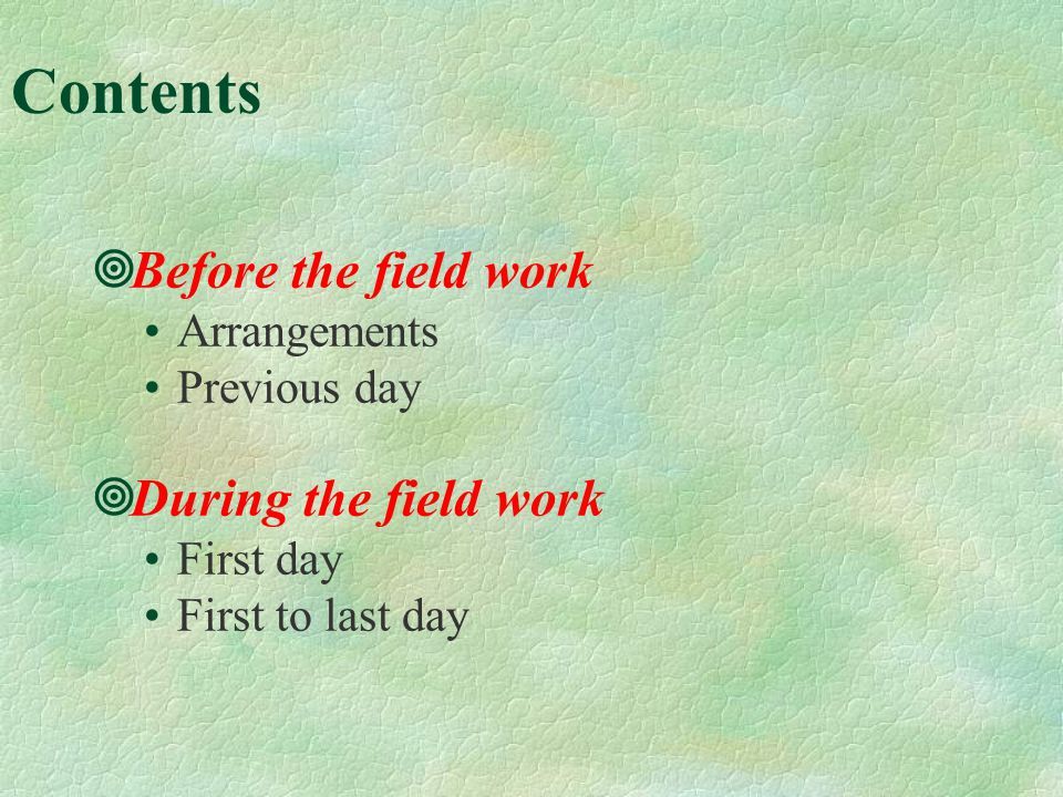 Contents Before the field work Arrangements Previous day During the field work First day First to last day