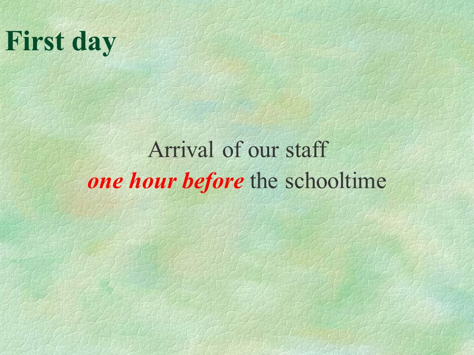 First day Arrival of our staff one hour before the schooltime