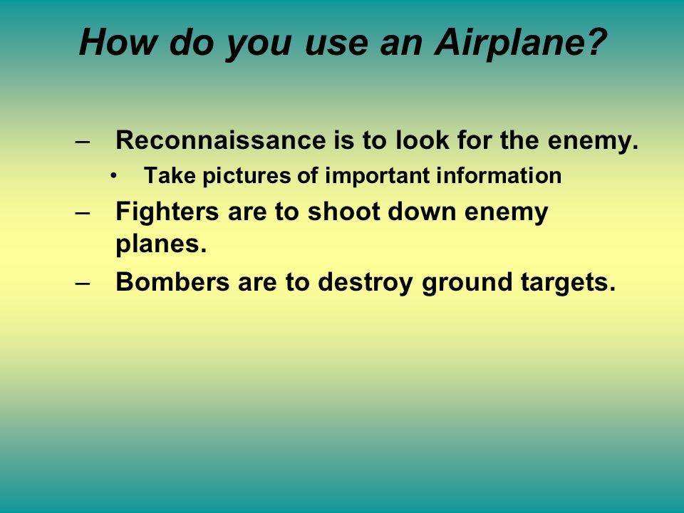 The Airplane Become Important for WarThe Airplane Become Important for War First employed as aerial surveillance (reconnaissance).