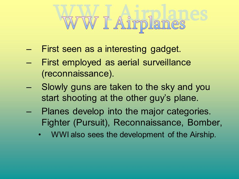 How do you use an Airplane. –Reconnaissance is to look for the enemy.