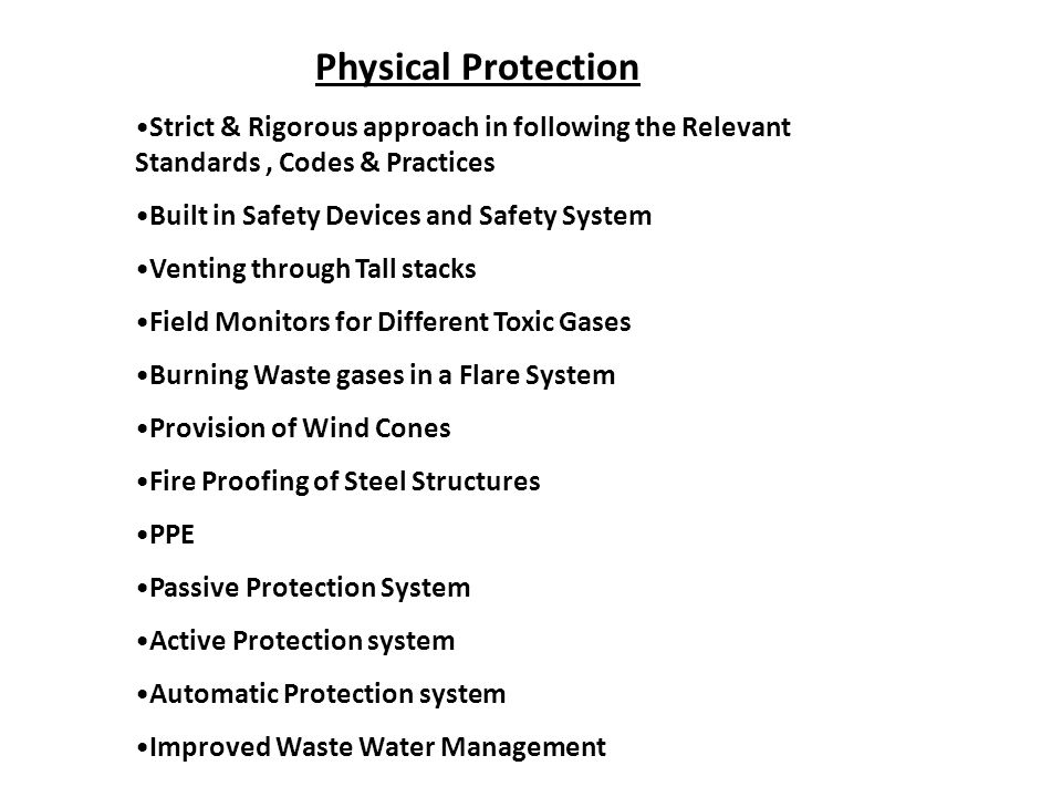 Physical Protection Strict & Rigorous approach in following the Relevant Standards, Codes & Practices Built in Safety Devices and Safety System Ventin