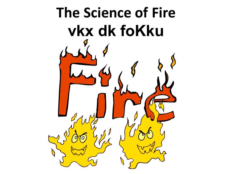 The Science of Fire vkx dk foKku