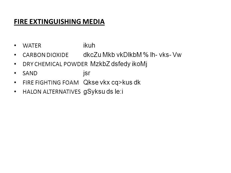 FIRE EXTINGUISHING MEDIA WATER ikuh CARBON DIOXIDE dkcZu Mkb vkDlkbM % lh- vks- Vw DRY CHEMICAL POWDER MzkbZ dsfedy ikoMj SAND jsr FIRE FIGHTING FOAM Qkse vkx cq>kus dk HALON ALTERNATIVES gSyksu ds le:i