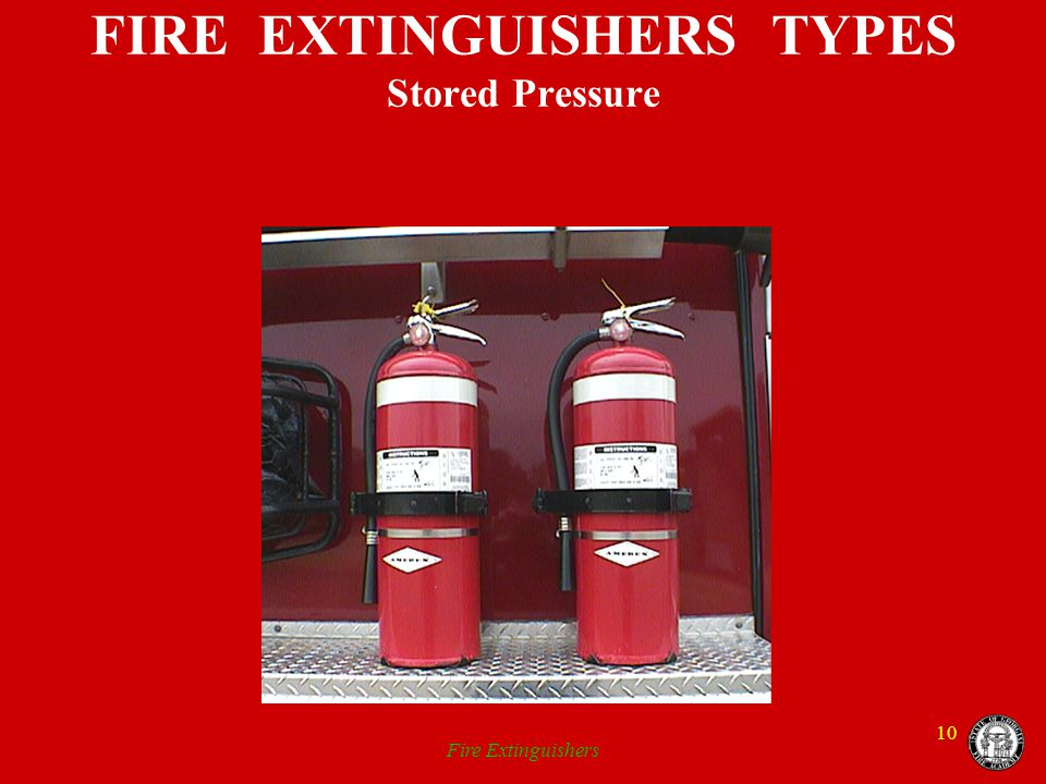 Fire Extinguishers 10 FIRE EXTINGUISHERS TYPES Stored Pressure