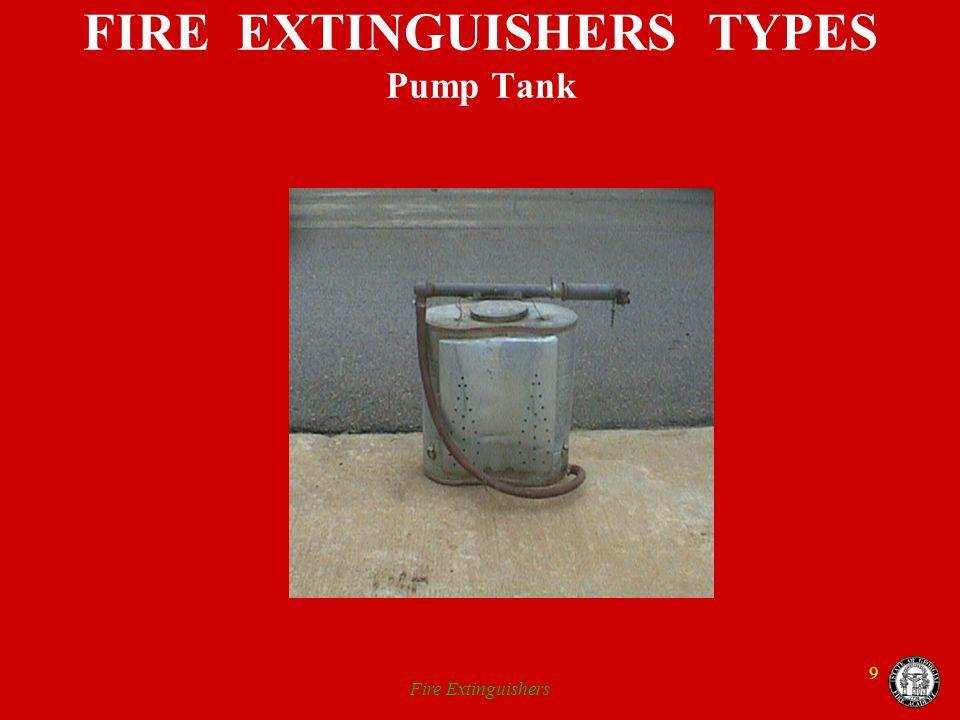 Fire Extinguishers 9 FIRE EXTINGUISHERS TYPES Pump Tank