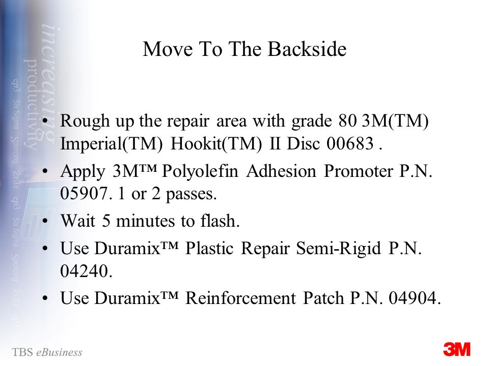 Move To The Backside Rough up the repair area with grade 80 3M(TM) Imperial(TM) Hookit(TM) II Disc