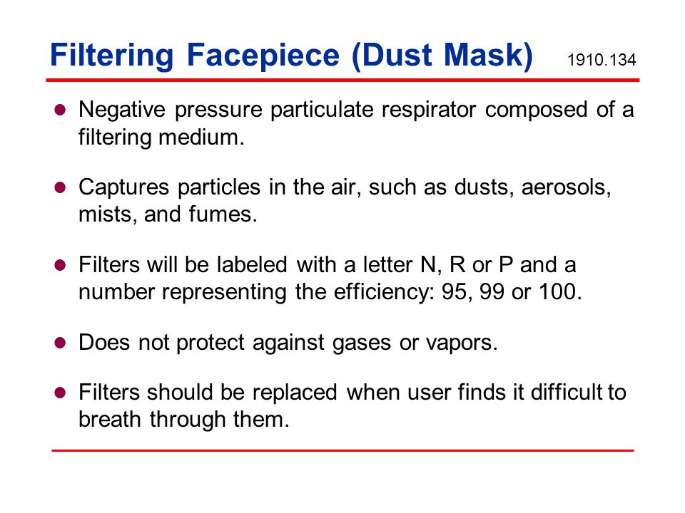 Filtering Facepiece (Dust Mask) Negative pressure particulate respirator composed of a filtering medium.