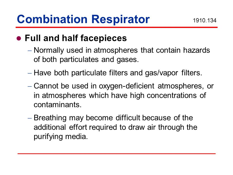 Combination Respirator Full and half facepieces Normally used in atmospheres that contain hazards of both particulates and gases.