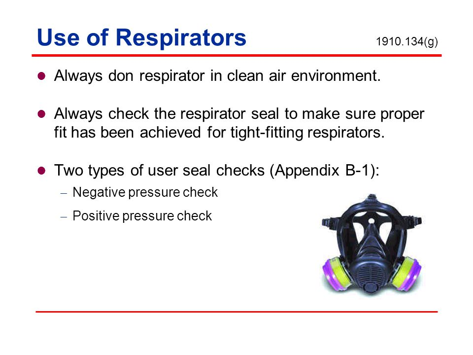 Always don respirator in clean air environment.