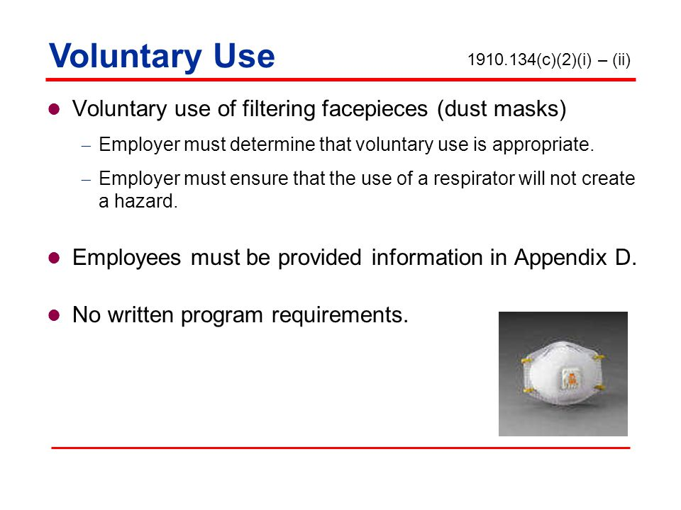 Voluntary Use (c)(2)(i) – (ii) Voluntary use of filtering facepieces (dust masks) Employer must determine that voluntary use is appropriate.