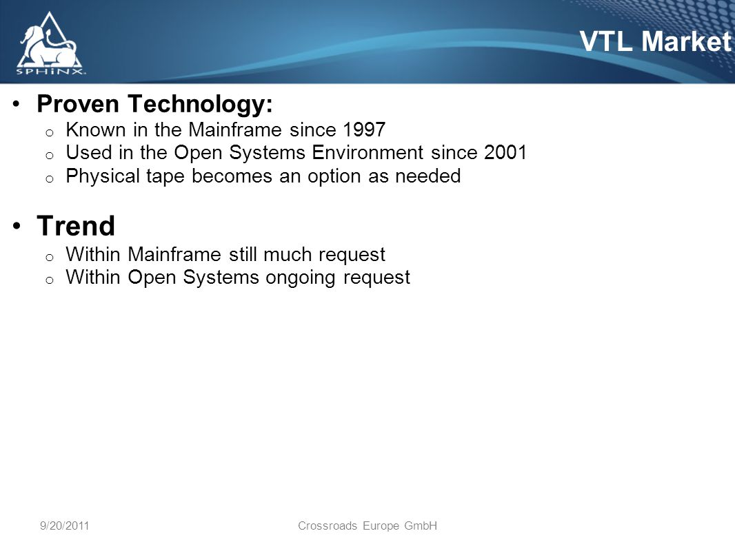 9/20/2011Crossroads Europe GmbH VTLs work with all existing backup software, processes and procedures.