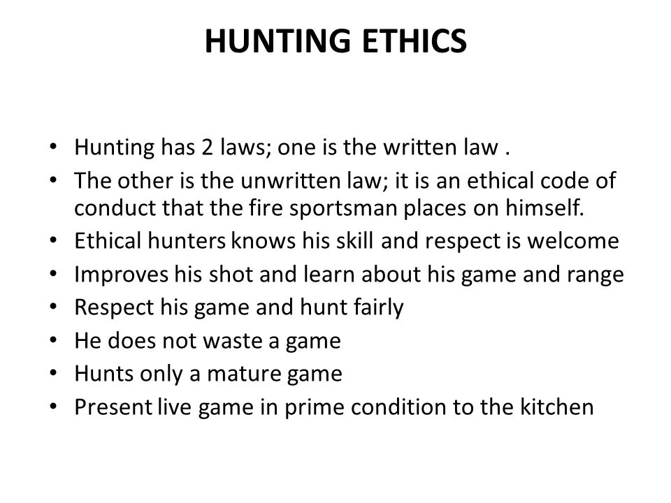 HUNTING ETHICS Hunting has 2 laws; one is the written law.