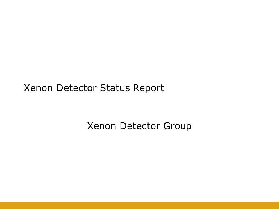 Xenon Detector Status Report Xenon Detector Group