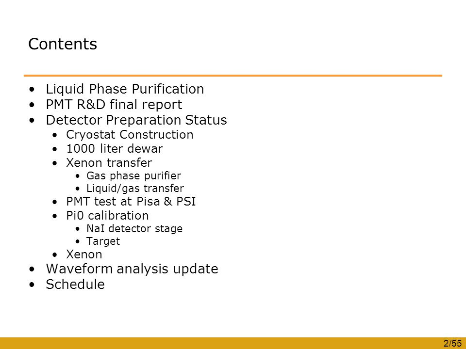2/55 Contents Liquid Phase Purification PMT R&D final report Detector Preparation Status Cryostat Construction 1000 liter dewar Xenon transfer Gas phase purifier Liquid/gas transfer PMT test at Pisa & PSI Pi0 calibration NaI detector stage Target Xenon Waveform analysis update Schedule