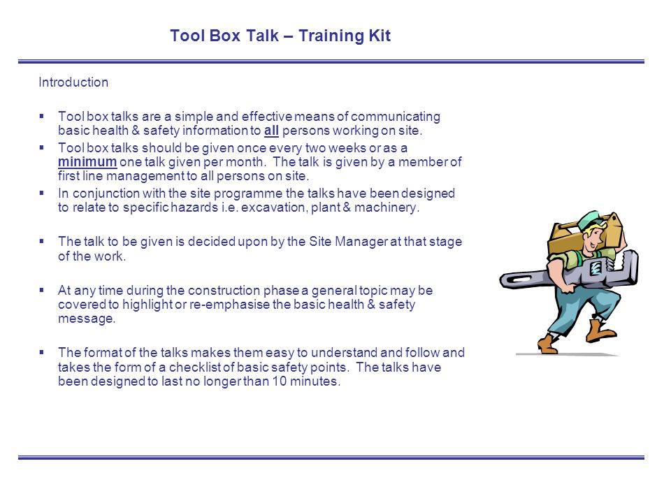 Tool Box Talk – Training Kit Introduction Tool box talks are a simple and effective means of communicating basic health & safety information to all pe