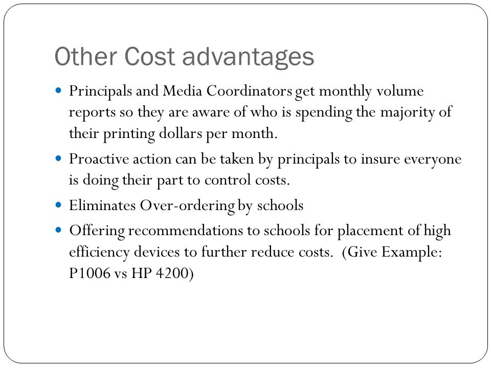 Other Cost advantages Principals and Media Coordinators get monthly volume reports so they are aware of who is spending the majority of their printing dollars per month.