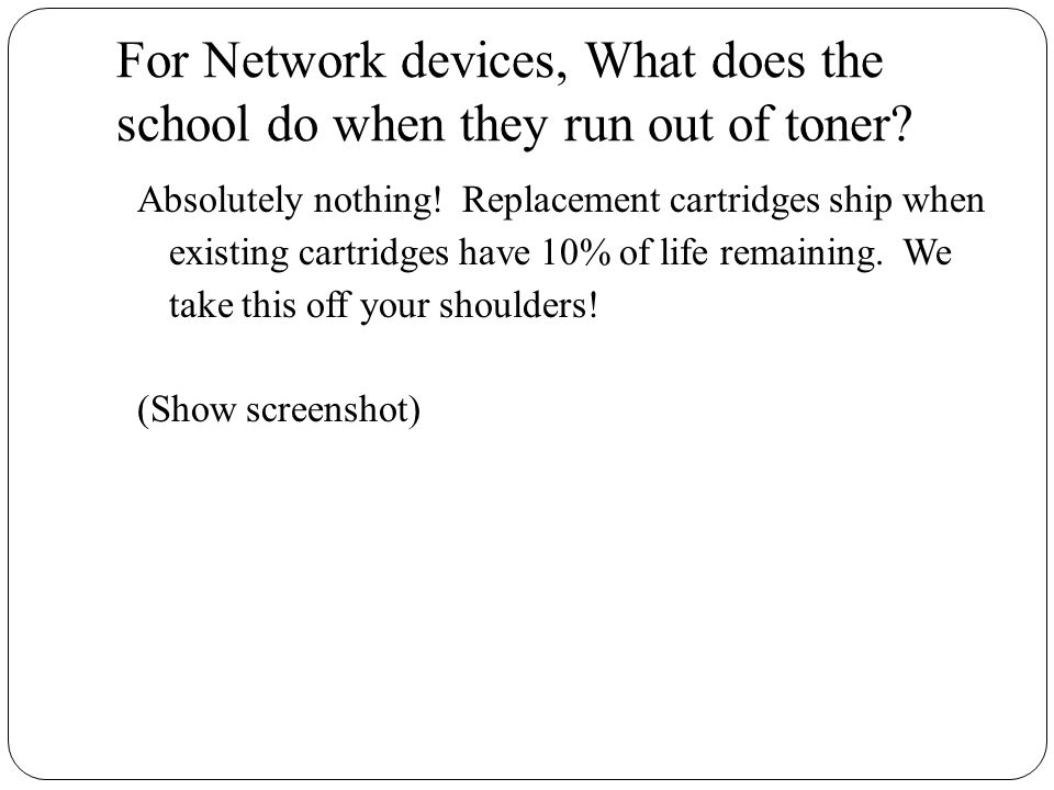 For Network devices, What does the school do when they run out of toner.