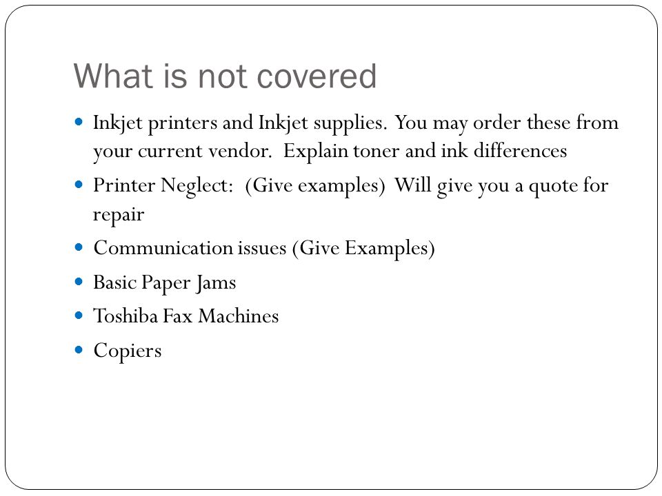What is not covered Inkjet printers and Inkjet supplies.