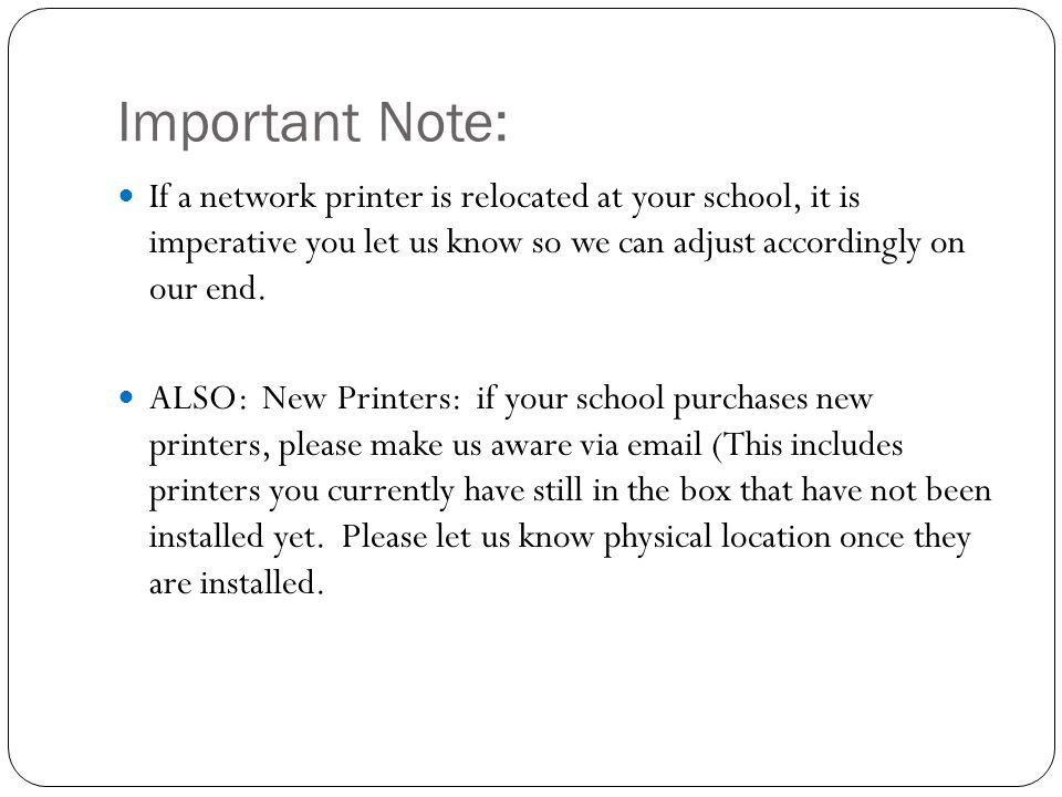 Important Note: If a network printer is relocated at your school, it is imperative you let us know so we can adjust accordingly on our end.