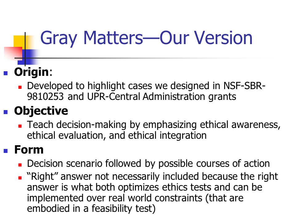 Description of Gray Matters Lockheed/Martin game Scenario designed to elicit a decision Scenario is followed by a series of possible solutions Multiple choice test formatone of the solutions represents company policy GoalAcquaint employees with company policy concerning common ethical problems