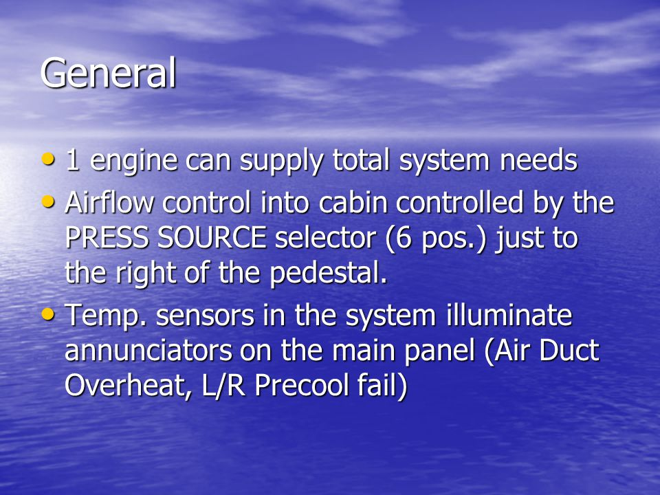 General 1 engine can supply total system needs 1 engine can supply total system needs Airflow control into cabin controlled by the PRESS SOURCE select