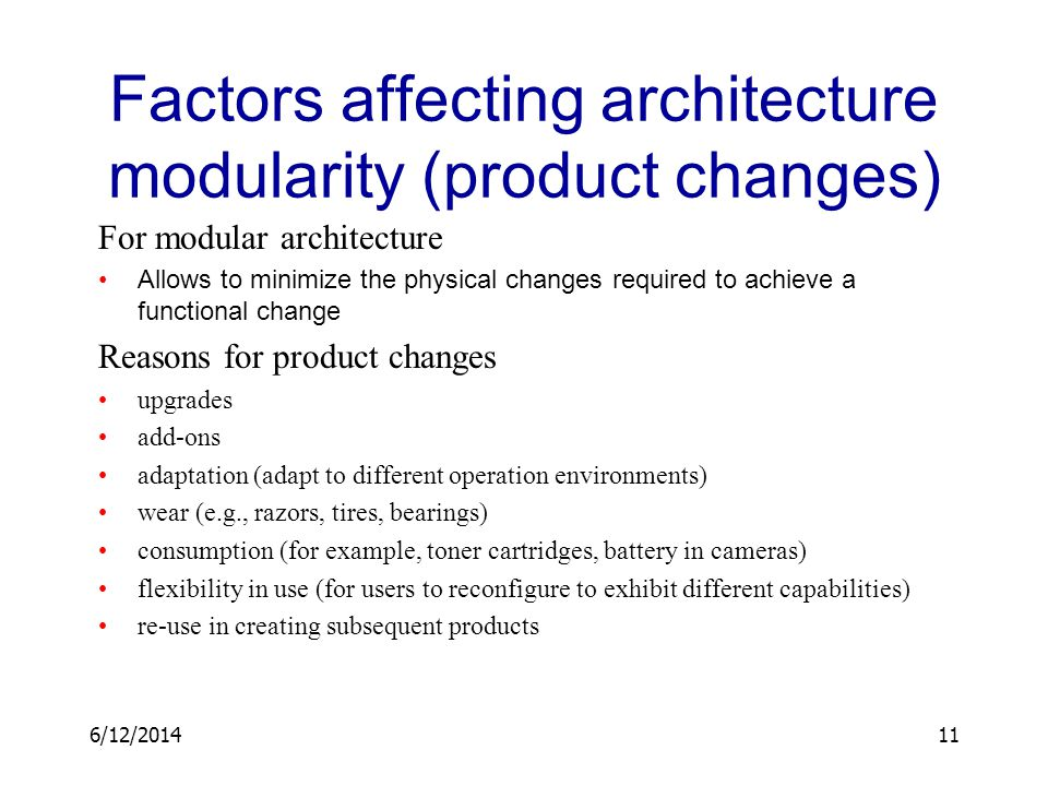 6/12/201411 Factors affecting architecture modularity (product changes) For modular architecture Allows to minimize the physical changes required to a