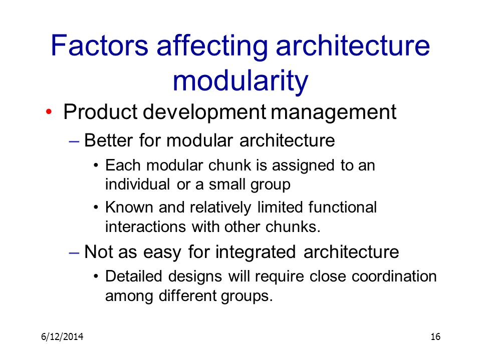 6/12/201416 Factors affecting architecture modularity Product development management –Better for modular architecture Each modular chunk is assigned t