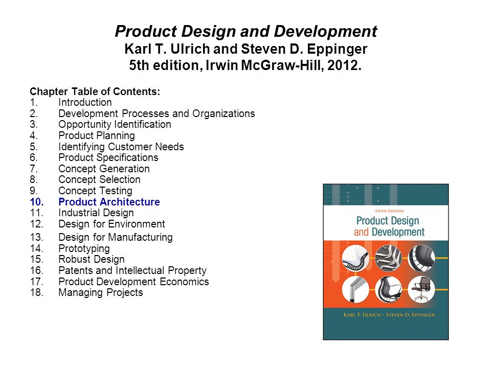 Product Design and Development Karl T. Ulrich and Steven D. Eppinger 5th edition, Irwin McGraw-Hill, 2012. Chapter Table of Contents: 1.Introduction 2